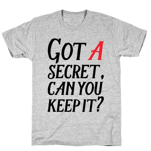 Got A Secret Can You Keep it? Mens T-Shirt