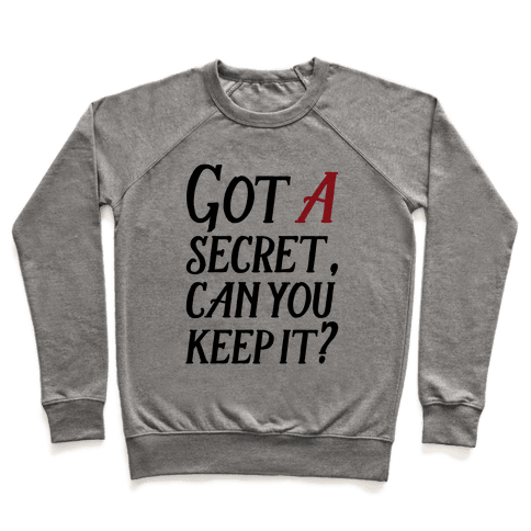 Got A Secret Can You Keep it? Pullover