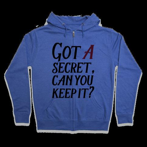 Got A Secret Can You Keep it? Zip Hoodie