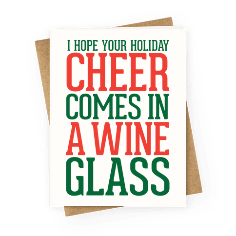 I Hope Your Holiday Cheer Comes In A Wine Glass Greeting Card