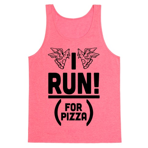I Run! (For Pizza...) Tank Top