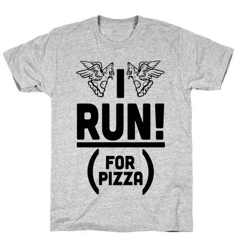 I Run! (For Pizza...) T-Shirt