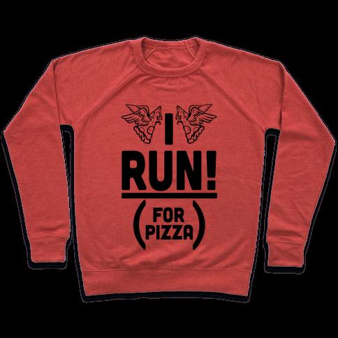 I Run! (For Pizza...) Pullover