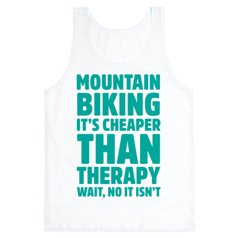 Mountain Biking It's Cheaper Than Therapy Tank Top