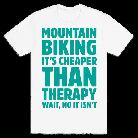 Mountain Biking It's Cheaper Than Therapy Mens T-Shirt