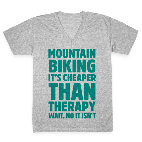 Mountain Biking It's Cheaper Than Therapy V-Neck Tee Shirt