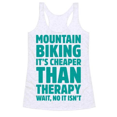 Mountain Biking It's Cheaper Than Therapy Racerback Tank Top