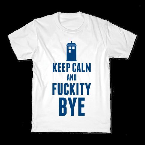 Keep Calm and F***ity Bye Kids T-Shirt