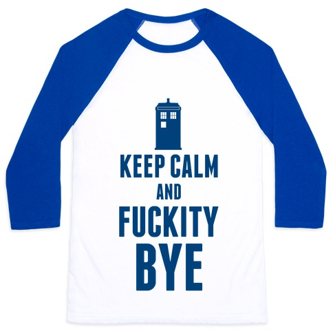 Keep Calm and F***ity Bye Baseball Tee