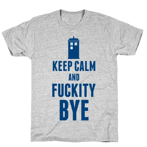 Keep Calm and F***ity Bye T-Shirt