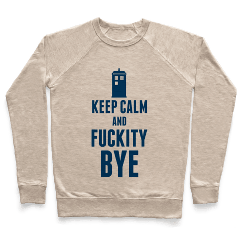Keep Calm and F***ity Bye Pullover