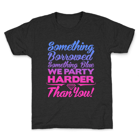 Something Borrowed Something Blue We Party Harder Than You Kids T-Shirt