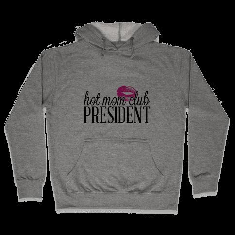 Hot Mom Club President Hooded Sweatshirt