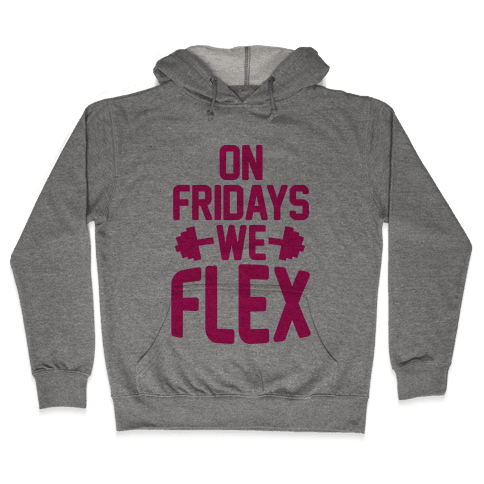 On Fridays We Flex Hooded Sweatshirt
