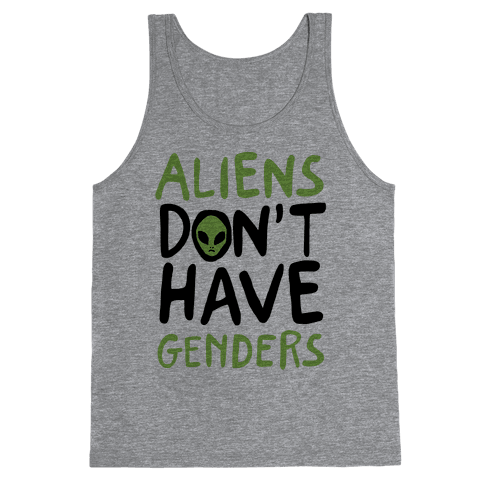 Aliens Don't Have Genders Tank Top