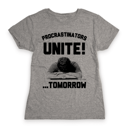 Procrastinators Unite! ....Tomorrow  Womens T-Shirt