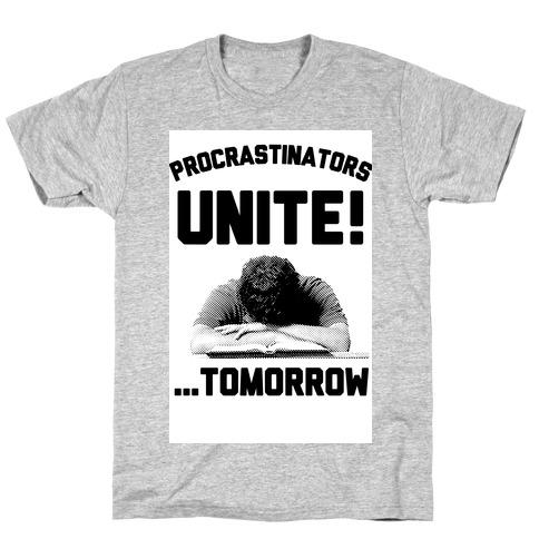 Procrastinators Unite! ....Tomorrow T-Shirt