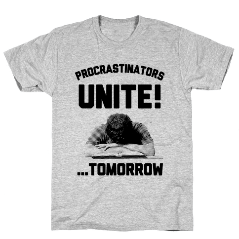 Procrastinators Unite! ....Tomorrow  Mens T-Shirt