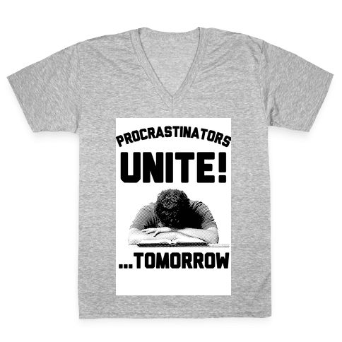Procrastinators Unite! ....Tomorrow  V-Neck Tee Shirt