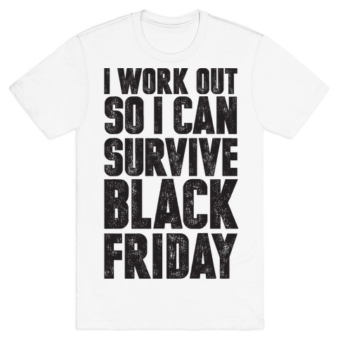 I Work Out So I Can Survive Black Friday Mens T-Shirt