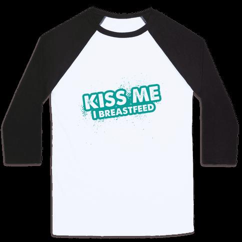 Kiss Me I Breastfeed Baseball Tee