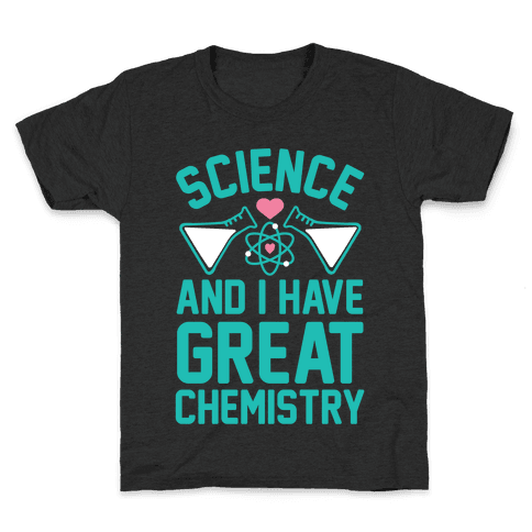 Science And I Have Great Chemistry Kids T-Shirt