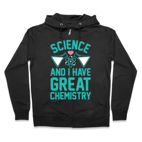 Science And I Have Great Chemistry Zip Hoodie