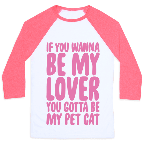 If You Wanna Be My Lover You Gotta Be My Pet Cat