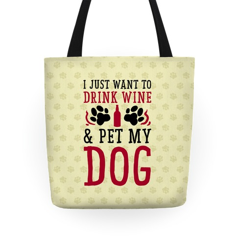 I Just Want to Drink Wine and Pet My Dog Tote