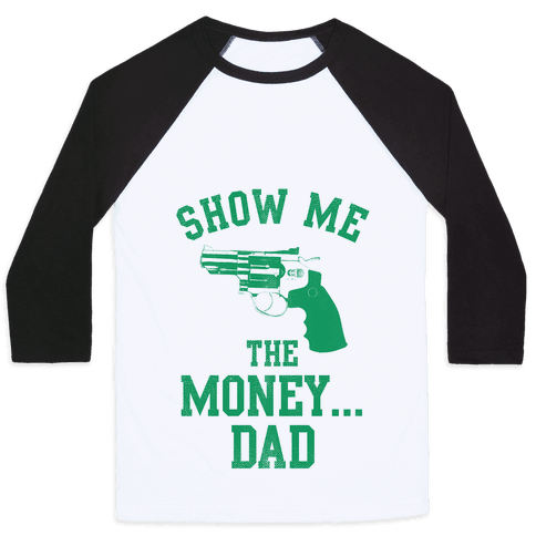Show me the Money...Dad Baseball Tee