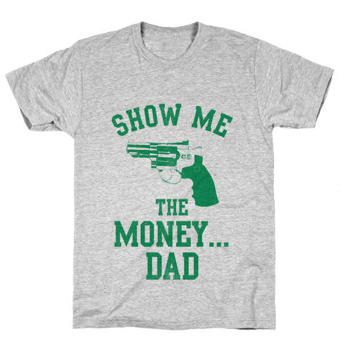 Show me the Money...Dad Mens T-Shirt