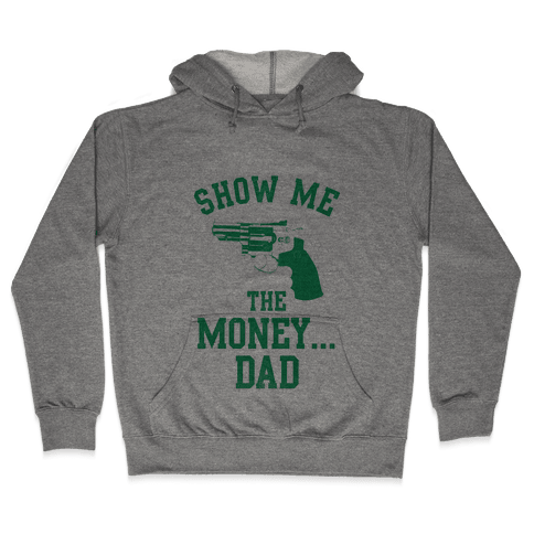 Show me the Money...Dad Hooded Sweatshirt