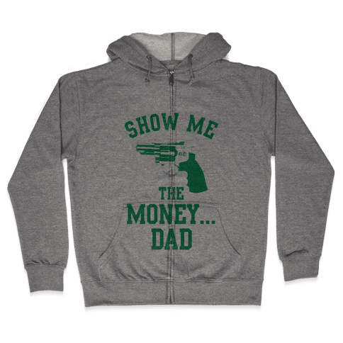 Show me the Money...Dad Zip Hoodie
