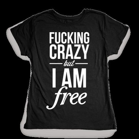 F***ing Crazy, but Free Womens T-Shirt