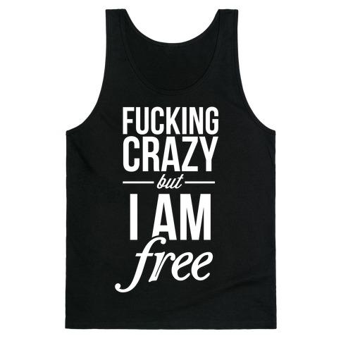 F***ing Crazy, but Free Tank Top