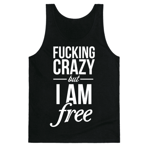 F***ing Crazy, but Free Tank Top