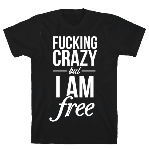 F***ing Crazy, but Free Mens T-Shirt