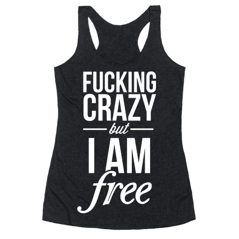 F***ing Crazy, but Free Racerback Tank Top
