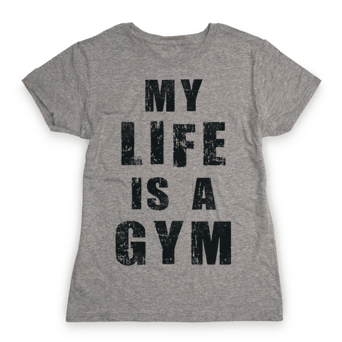 My Life Is A Gym Womens T-Shirt