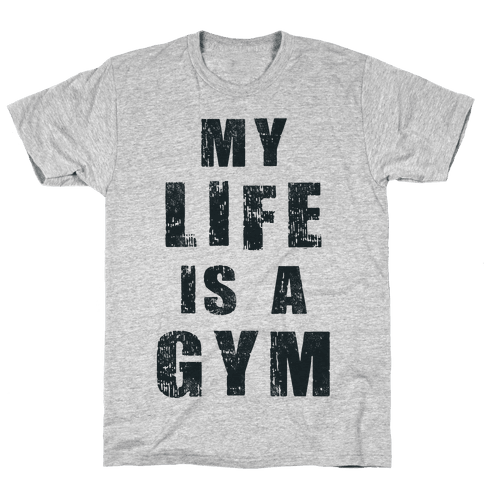 My Life Is A Gym Mens T-Shirt