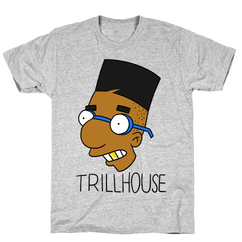 Everythings Coming Up Trillhouse T-Shirt