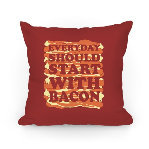 Everyday Should Start With Bacon Pillow