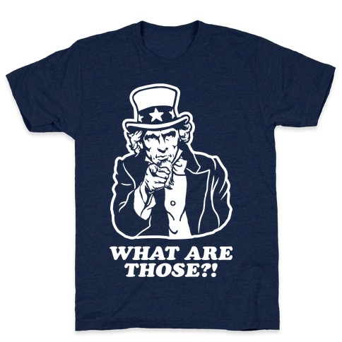 """Uncle Sam Asks """"What Are Those?!"""" T-Shirt"""