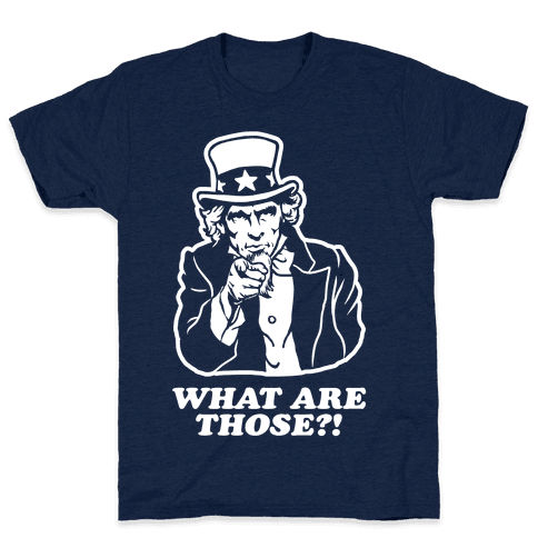 "Uncle Sam Asks ""What Are Those?!"" Mens T-Shirt"