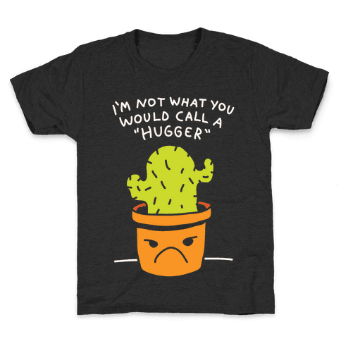 I'm Not What You Would Call A Hugger Kids T-Shirt