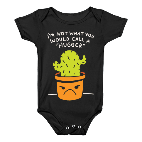 I'm Not What You Would Call A Hugger Baby Onesy