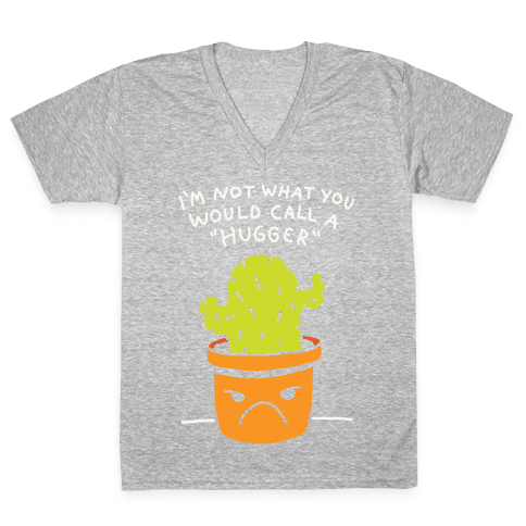I'm Not What You Would Call A Hugger V-Neck Tee Shirt