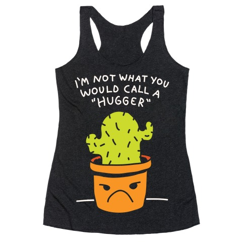 I'm Not What You Would Call A Hugger Racerback Tank Top