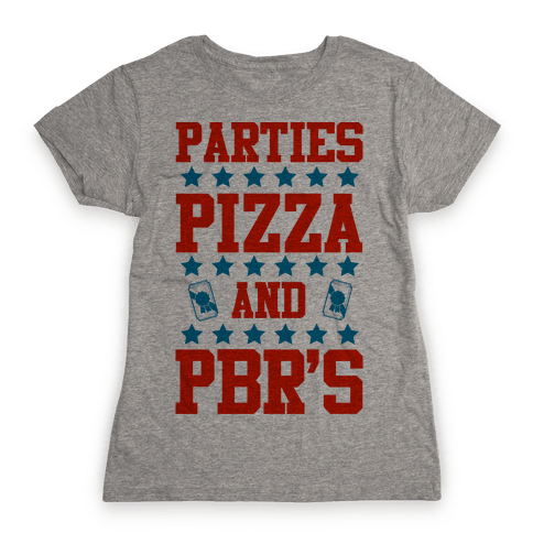 Pizza Parties and PBRs Womens T-Shirt