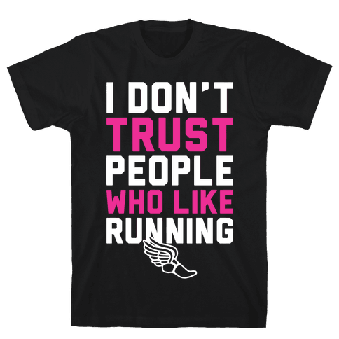 I Don't Trust Runners Mens/Unisex T-Shirt